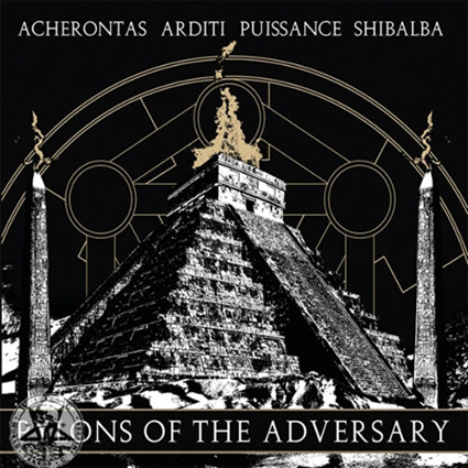 ACHERONTAS/ ARDITI/ PUISSANCE/ SHIBALBA - Pylons of the Adversary