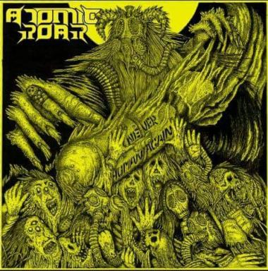 ATOMIC ROAR - Never Human Again