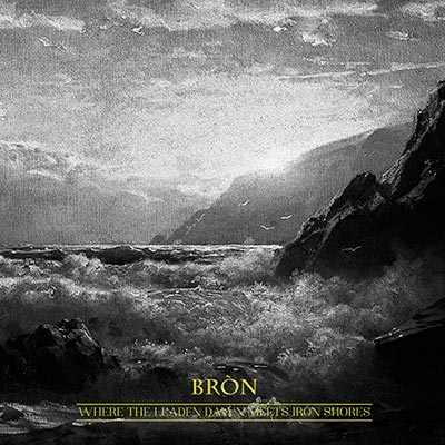 BRON - Where the Leaden Dawn Meets Iron Shores