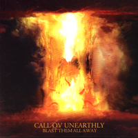 CALL OV UNEARTHLY - Blast Them All Away