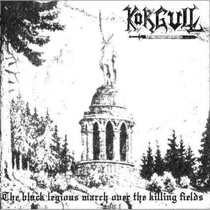 KÖRGULL THE EXTERMINATOR/ MORBID YELL - The Black Legions March over the Killing Fields / Self Destruction Ritual