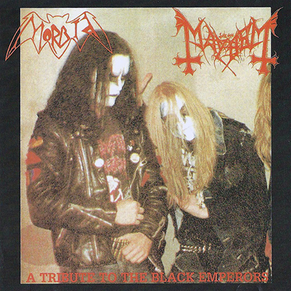MORBID/ MAYHEM - A Tribute To The Black Emperors