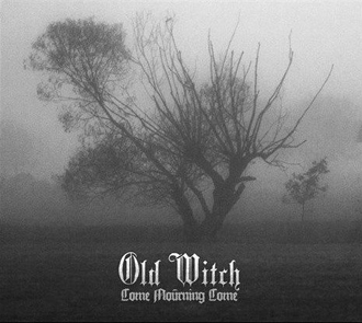 OLD WITCH - Come Mourning Come