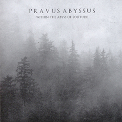 PRAVUS ABYSSUS - Within the Abyss of Solitude