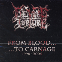 SEVERE TORTURE - From Blood To Carnage