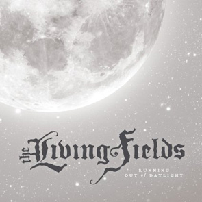 THE LIVING FIELDS - Running Out of Daylight