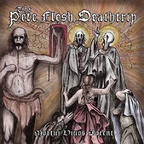 THE PETE FLESH DEATHTRIP - Mortui Vivos Docent