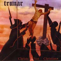 TRUNAR - Christs not Christians