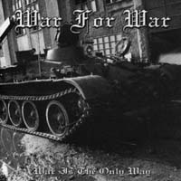 WAR FOR WAR - War is the only way