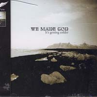 WE MADE GOD - It's getting colder