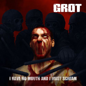 GROT - I Have No Mouth and I Must Scream 7