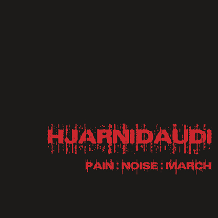 HJARNIDAUDI - Pain:Noise:March 12