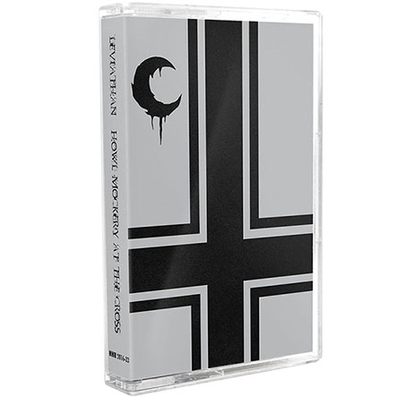 LEVIATHAN - Howl Mockery at the Cross Tape